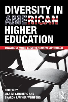 """Diversity in American Higher Education: Toward a More Comprehensive Approach"" edited by 	Humanities and Social Sciences	Professors Lisa Stulberg and Sharon Weinberg (2011)"
