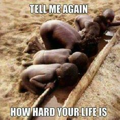 Tell me again how hard your life is. What are you doing to help make this world a better place. ONE simple act of kindness, that's all. You may think it's small and insignificant, but please, help ! People Of The World, In This World, Mundo Cruel, Raw For Beauty, Kinder In Not, African Children, My Heart Is Breaking, Beautiful Children, Your Life