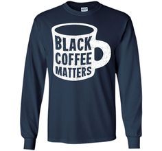 Black Coffee Matters T-Shirt