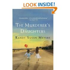 The Murderer's Daughters: Randy Susan Meyers:ulu and Merry's childhood was never ideal, but on the day before Lulu's tenth birthday their father drives them into a nightmare. He's always hungered for the love of the girls' self-obsessed mother; after she throws him out, their troubles turn deadly.    Lulu had been warned to never to let her father in, but when he shows up drunk, he's impossible to ignore. You'll remember this book a long time.