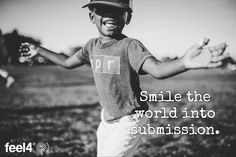 Smile the world into submission.
