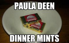 Funny pictures about Paula Deen's mints. Oh, and cool pics about Paula Deen's mints. Also, Paula Deen's mints. Very Funny, You Funny, Haha Funny, Funny Stuff, Funny Things, Funny Pix, That's Hilarious, Random Stuff, Sherlock