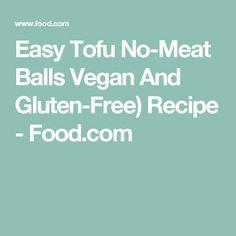 Easy Tofu No-Meat Balls Vegan And Gluten-Free) Recipe - Food.com