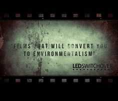 A list of films that will persuade you to convert to environmentalism, includes several conventional picks and a few unexpected choices too.