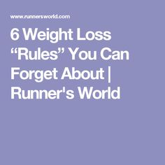 "6 Weight Loss ""Rules"" You Can Forget About 