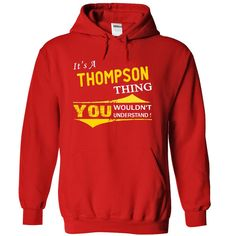 [Cool tshirt names] It is a THOMPSON thing HDD  Shirts Today  Its a THOMPSON thing you wouldnt understand !!  Tshirt Guys Lady Hodie  SHARE and Get Discount Today Order now before we SELL OUT  Camping absolutely love our design just search your name tshirt by using bar on the be wrong i am bain tshirts ill work from home today is a thompson thing hdd