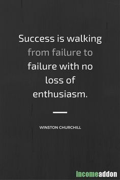 Success is walking from failure to failure with no loss of enthusiasm.