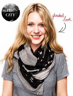 Scarf Wearing 101:  The City  1. Loop the scarf so one side is longer  2. Double wrap the longer side and pull until the short side is hidden  3. Take the tip of the long side and tuck into the top of the opposite side