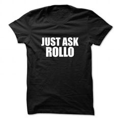 Just ask ROLLO #name #tshirts #ROLLO #gift #ideas #Popular #Everything #Videos #Shop #Animals #pets #Architecture #Art #Cars #motorcycles #Celebrities #DIY #crafts #Design #Education #Entertainment #Food #drink #Gardening #Geek #Hair #beauty #Health #fitness #History #Holidays #events #Home decor #Humor #Illustrations #posters #Kids #parenting #Men #Outdoors #Photography #Products #Quotes #Science #nature #Sports #Tattoos #Technology #Travel #Weddings #Women