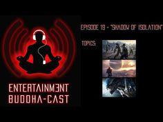 "Entertainment Buddha-cast: Ep. 19 – ""Shadow of Isolation"" | Entertainment Buddha"
