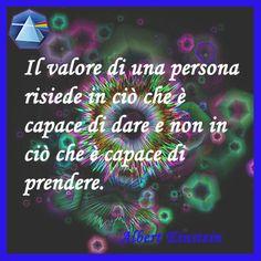 """""""Il valore di una persona risiede in ciò che è capace di dare e non in ciò che è…"""
