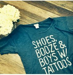 Shoes, Booze & boys w/ tattoos ! Text shirt from junkfoodtees !