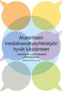 Alueellisen mediakasvatusyhteistyön hyvät käytänteet – askelia onnistuneeseen yhteistyöhön. Mediakasvatusseura ry