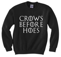 cb133dd0 Crows Before Hoes - Game of Thrones Crew Neck Sweatshirt #1813-ps on Etsy
