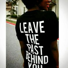 Leave the past behind you - Beatitudes Clothing