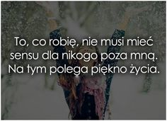 Rób swoje Motto, True Words, Cool Words, Inspire Me, Sentences, Affirmations, Quotations, Poems, Sad