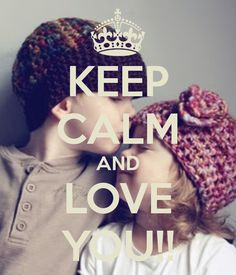 KEEP CALM AND LOVE YOU!!
