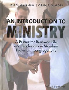 An Introduction to Ministry: A Primer for Renewed Life and Leadership in Mainline Protestant Congregations