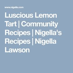 Luscious Lemon Tart | Community Recipes | Nigella's Recipes | Nigella Lawson