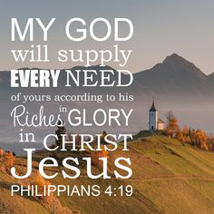 "Free Bible Verse Art Downloads for Printing and Sharing! bibleversestogo.com ""My God will supply every need of yours according to his riches in glory in Christ Jesus."" Philippians 4:19 #verseoftheday #DailyBibleVerse #Scripture #scriptureart #BibleVerse #bibleverses #bibleverseoftheday #Jesus #Christian #truth #Godlovesyou #life"
