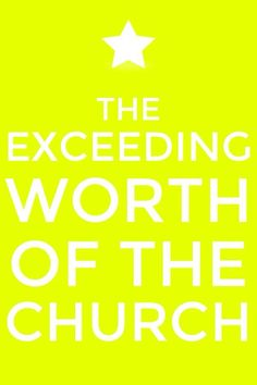 Appreciating the Exceeding Worth of the Church, Obtained Through Gods Own Blood. More at www.agodman.com