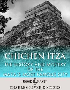 Free Kindle Book For A Limited Time : Chichen Itza: The History and Mystery of the Maya's Most Famous City