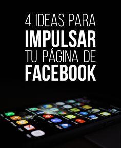 4 Ideas para impulsar tu página de Facebook | #Facebook #Marketing