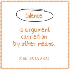 Quote: Silence is argument carried on by other means. (Che Guevara)