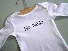 No hablo onesie. i want one for my future baby.......hahahahaa