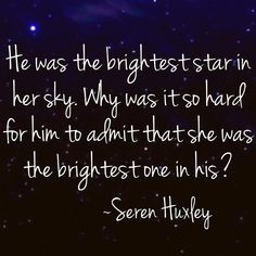 Seren Huxley (@serenhuxley) on Instagram: He was the brightest star her sky. Why was it so hard for him to admit that she was the brightest one in his? Bright Stars, Hopeless Romantic, Sky, Quotes, Instagram, Glitter Stars, Heaven, Quotations, Heavens