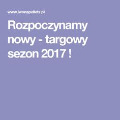 Rozpoczynamy nowy - targowy sezon 2017 !