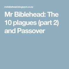 Mr Biblehead: The 10 plagues (part 2) and Passover