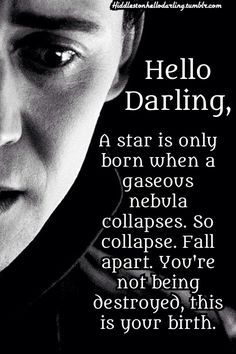 Collapse. This is your birth.---- That inspiring quote+Loki=perfection