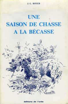 Boyer. Une saison de chasse à la bécasse. 1989