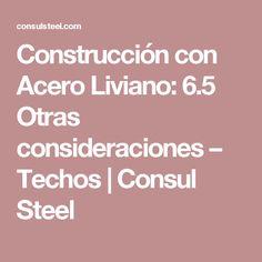 Construcción con Acero Liviano: 6.5 Otras consideraciones – Techos | Consul Steel