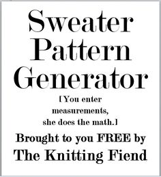 A free, web-based pattern generator from The Knitting Fiend. Just enter your measurements