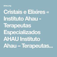 Cristais e Elixires « Instituto Ahau - Terapeutas Especializados AHAU Instituto Ahau – Terapeutas Especializados