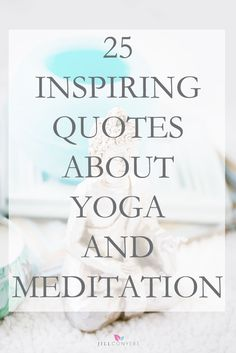 Yoga is so much more than a physical practice. Find inspiration and wisdom in the connection of body and mind. Yoga and meditation quotes to inspire your practice. Click through to http://jillconyers.com and choose the quotes that resonate with you. Pin it now to read later for inspiration and renewed motivation. @jillconyers