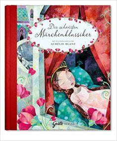Märchenbuch Die schönsten Märchenklassiker Gebrüder Grimm & Hans Christian Andersen: Amazon.de: Ingrid Annel, Aurélie Blanz: Bücher