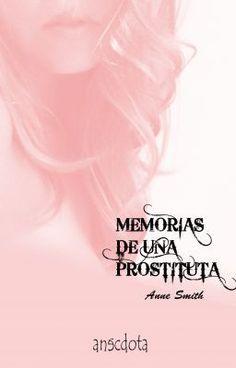 """""""Memorias de una Prostituta"""" by AnneSmith31 - """"Novela basada en hechos reales  Descripción  Un recorrido por los duros y oscuros caminos de la pr…"""""""