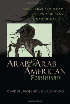 Arab & Arab American Feminisms: Gender, Violence, & Belonging (Gender, Culture, and Politics in the Middle East) by Rabab Abdulhadi, http://www.amazon.com/dp/0815632231/ref=cm_sw_r_pi_dp_jAtErb0P52FD5