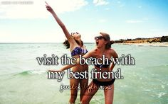 Visit the beach with my best friend ✓
