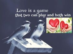 #Quote - #Love is a game that two can play and both win.