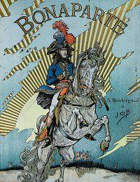"""Bonaparte"", illustrated by JOB (Jacques-Marie-Gaston Onfray de Breville)… Misfit Toys, French Revolution, Expositions, France, Napoleonic Wars, Gaston, Illustrations, Kaiser, Ephemera"