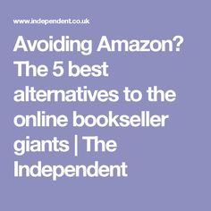 Avoiding Amazon? The 5 best alternatives to the online bookseller giants | The Independent