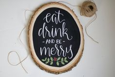 Hey, I found this really awesome Etsy listing at https://www.etsy.com/listing/211487474/eat-drink-and-be-merry-chalkboard-wood