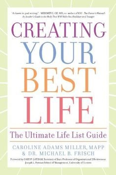 Creating Your Best Life: The Ultimate Life List Guide by Caroline Adams Miller MAPP. $9.15. Publication: January 4, 2011. Publisher: Sterling (January 4, 2011). Save 39%!