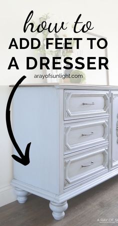 How to add legs to painted furniture (dresser, buffet, nightstand or end table). This is the easiest way to add height to furniture and give it a modern farmhouse style. By A Ray of Sunlight Put this DIY furniture idea to use on bedroom furniture, thrift Redo Furniture, Diy Furniture, Painted Furniture, Home Furniture, Thrift Store Furniture, Diy Home Decor, Refinishing Furniture, Diy Furniture Bedroom, Farmhouse Furniture