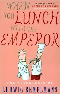 When You Lunch With the Emperor: Ludwig Bemelmans: 9781585677306: Amazon.com: Books