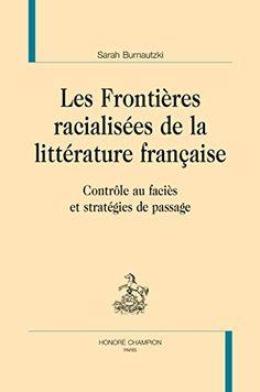 Les frontières racialisées de la littérature française contrôle au faciès et stratégies de passage / Sarah Burnautzk, 2017